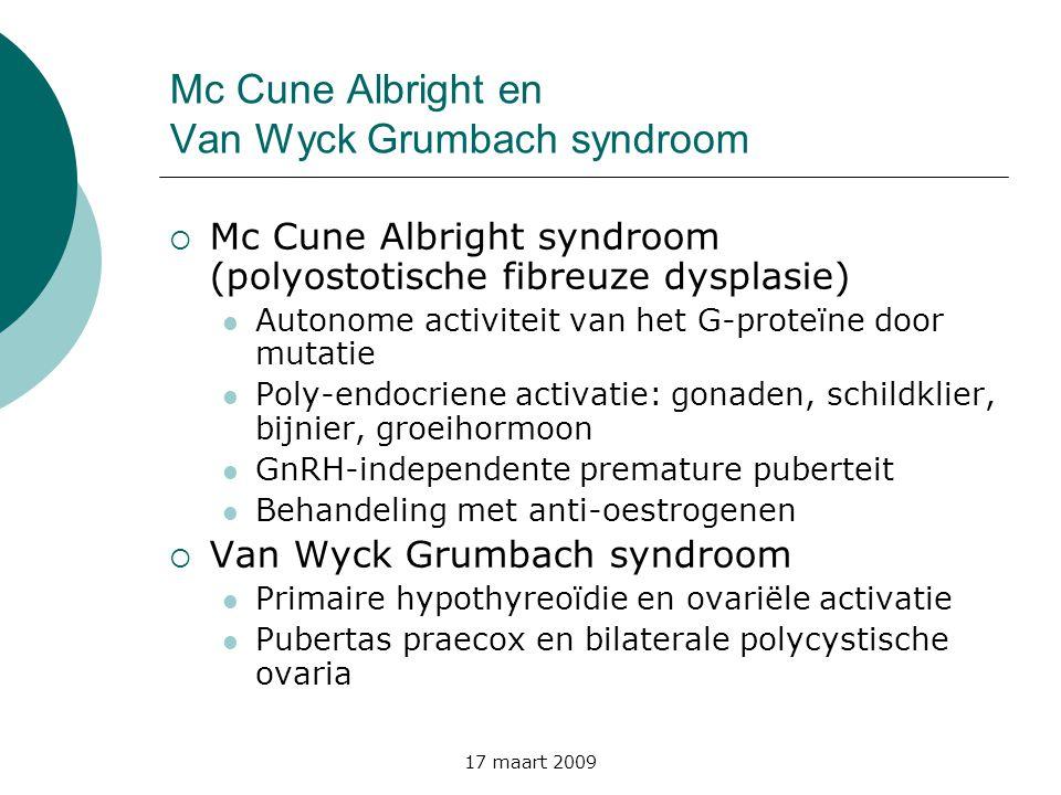17 maart 2009 Mc Cune Albright en Van Wyck Grumbach syndroom  Mc Cune Albright syndroom (polyostotische fibreuze dysplasie)  Autonome activiteit van