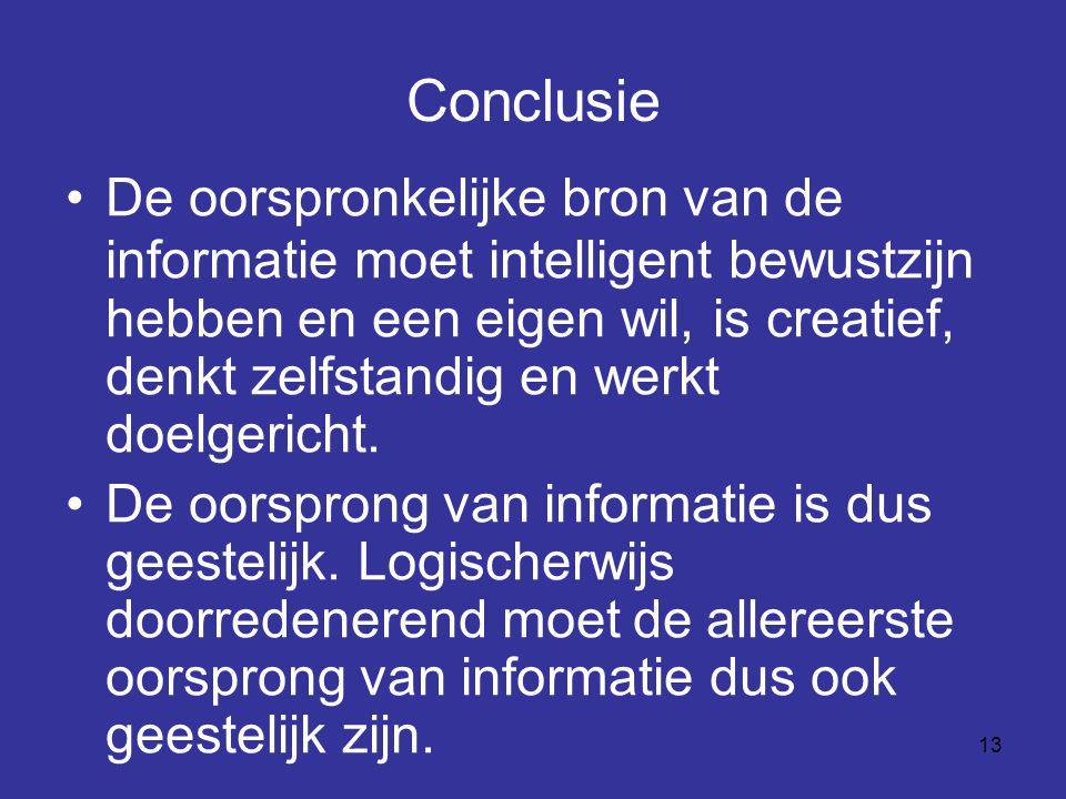 13 Conclusie •De oorspronkelijke bron van de informatie moet intelligent bewustzijn hebben en een eigen wil, is creatief, denkt zelfstandig en werkt d
