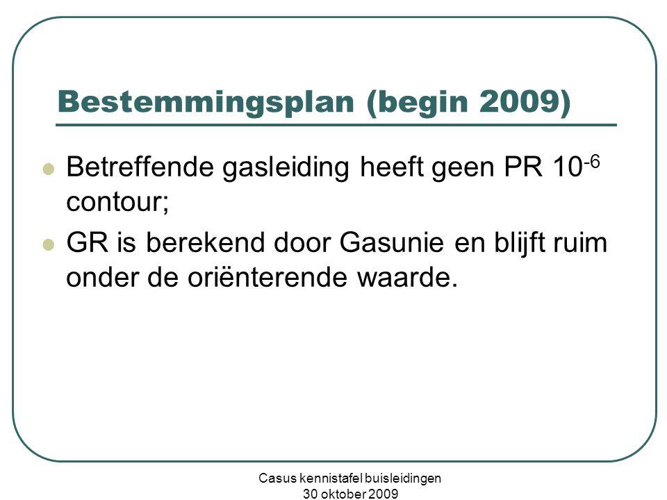 Casus kennistafel buisleidingen 30 oktober 2009 Bestemmingsplan (begin 2009)  Betreffende gasleiding heeft geen PR 10 -6 contour;  GR is berekend door Gasunie en blijft ruim onder de oriënterende waarde.