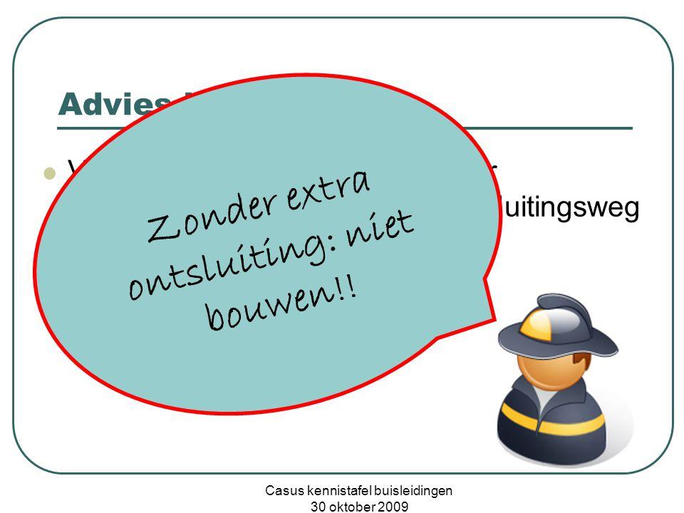 Casus kennistafel buisleidingen 30 oktober 2009 Advies brandweer  Verbeteren toegankelijkheid voor hulpdiensten door aanleg 2 e ontsluitingsweg (onafhankelijk van aanwezigheid gasleiding).