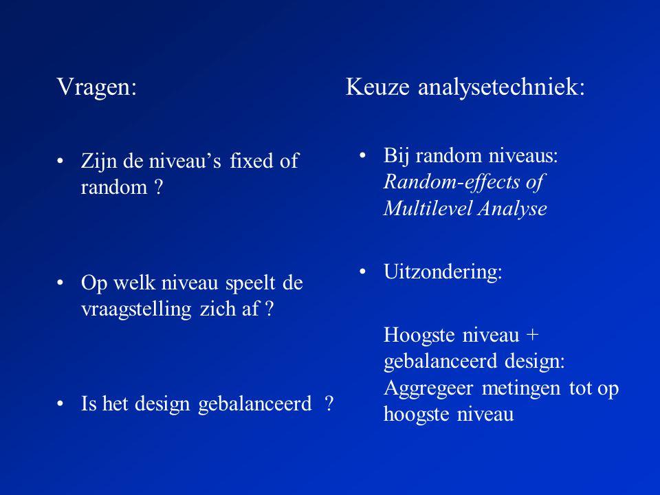 Vragen: Keuze analysetechniek: •Zijn de niveau's fixed of random .