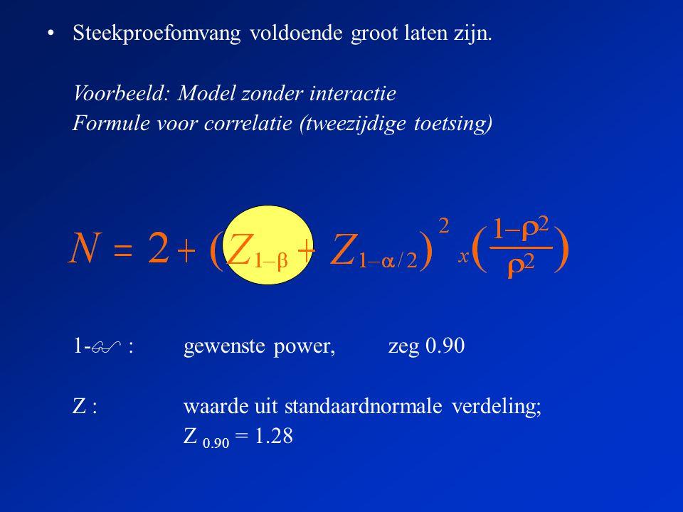 1-  :gewenste power, zeg 0.90 Z :waarde uit standaardnormale verdeling; Z 0.90 = 1.28 •Steekproefomvang voldoende groot laten zijn.