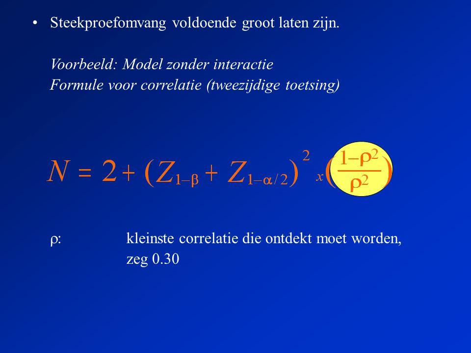  :kleinste correlatie die ontdekt moet worden, zeg 0.30 •Steekproefomvang voldoende groot laten zijn.
