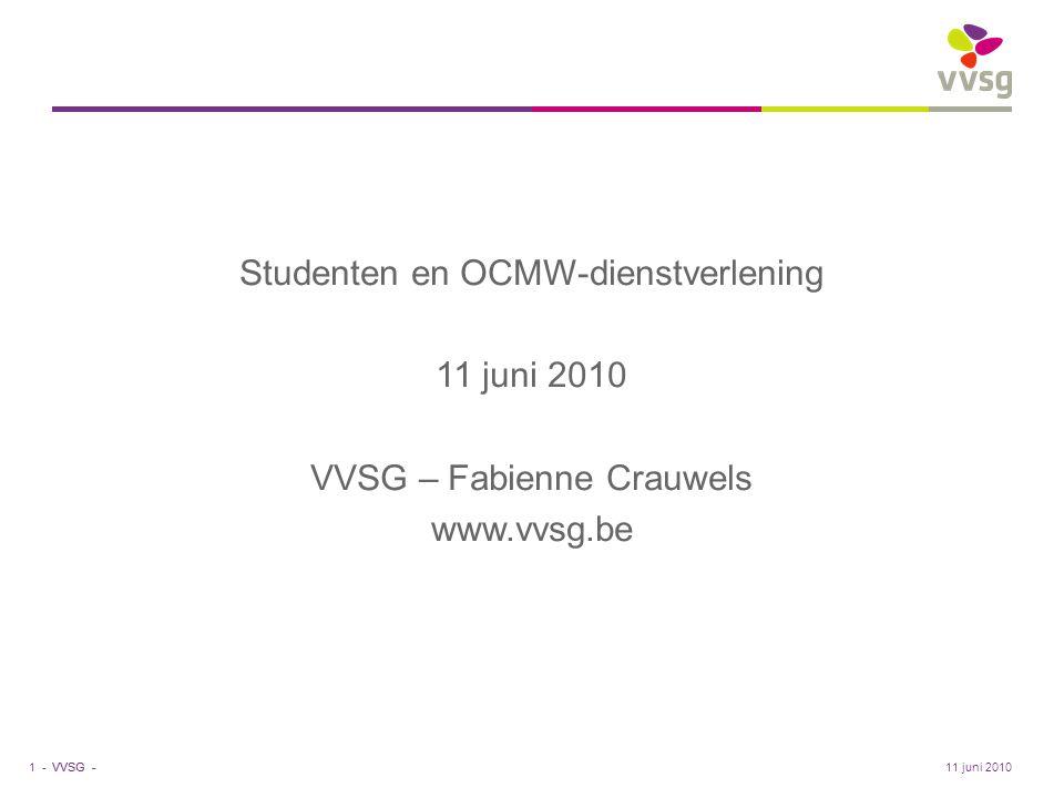 VVSG - Studenten en OCMW-dienstverlening 11 juni 2010 VVSG – Fabienne Crauwels www.vvsg.be 1 -11 juni 2010