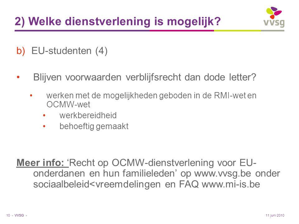 VVSG - 2) Welke dienstverlening is mogelijk? b)EU-studenten (4) •Blijven voorwaarden verblijfsrecht dan dode letter? •werken met de mogelijkheden gebo