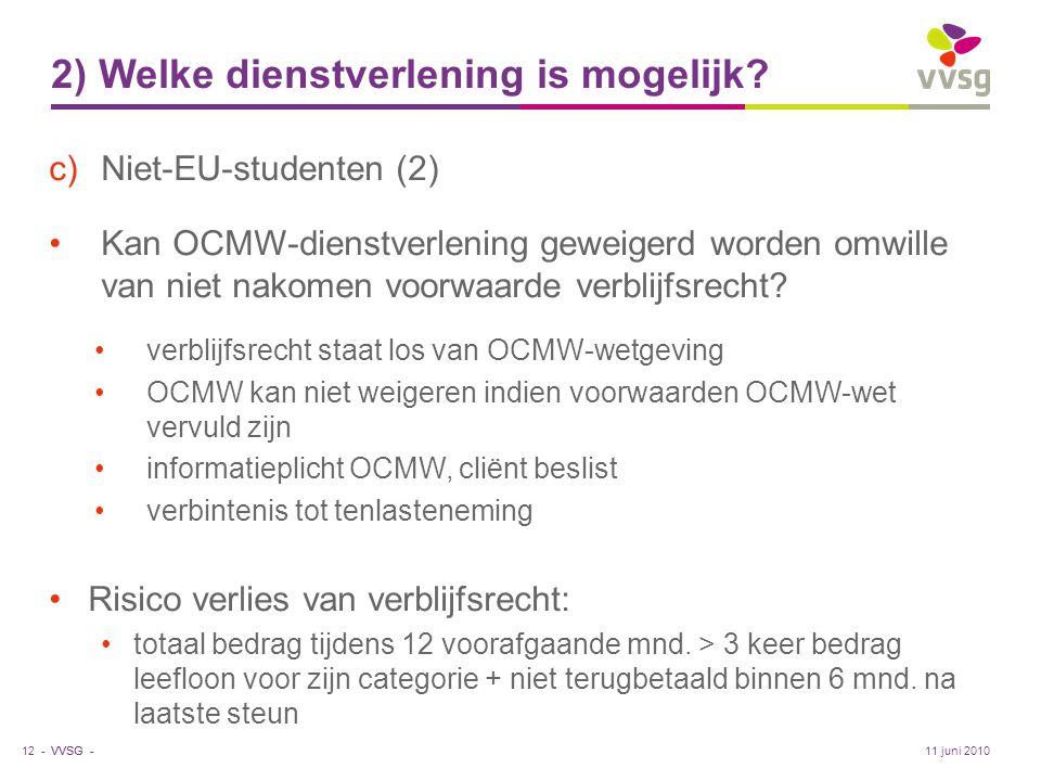 VVSG - 2) Welke dienstverlening is mogelijk? c)Niet-EU-studenten (2) •Kan OCMW-dienstverlening geweigerd worden omwille van niet nakomen voorwaarde ve