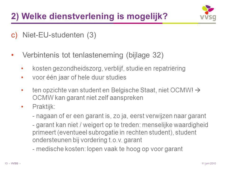VVSG - 2) Welke dienstverlening is mogelijk? c)Niet-EU-studenten (3) •Verbintenis tot tenlasteneming (bijlage 32) •kosten gezondheidszorg, verblijf, s