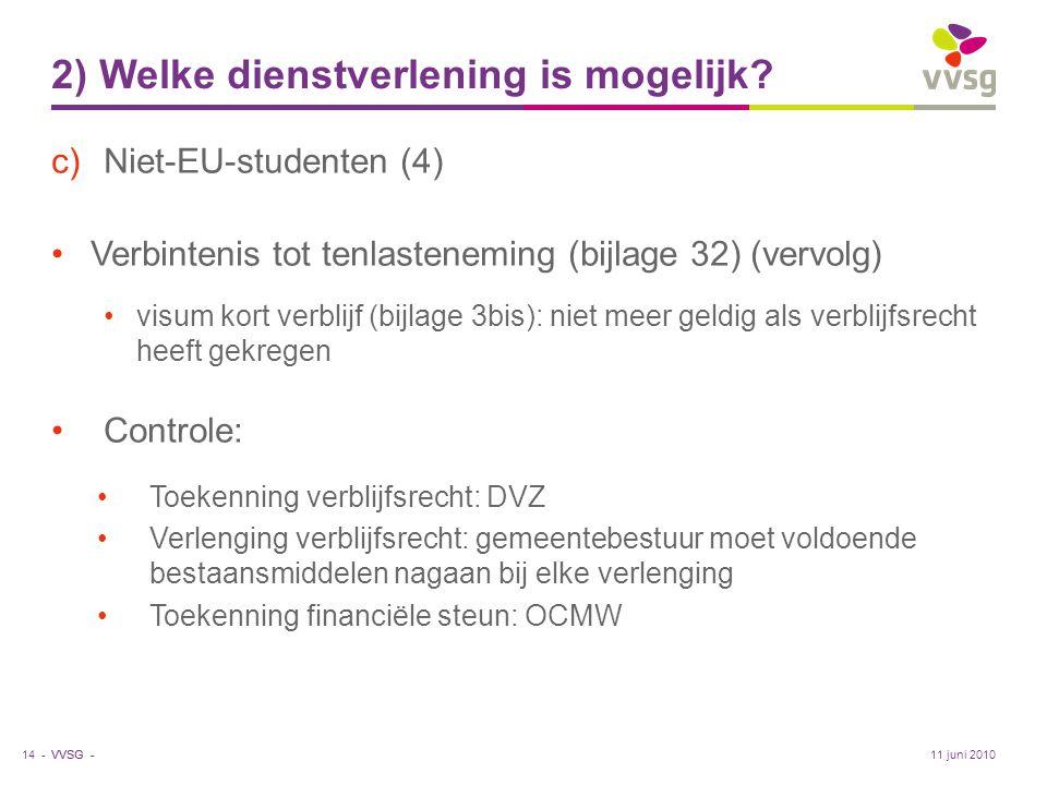 VVSG - 2) Welke dienstverlening is mogelijk? c)Niet-EU-studenten (4) •Verbintenis tot tenlasteneming (bijlage 32) (vervolg) •visum kort verblijf (bijl
