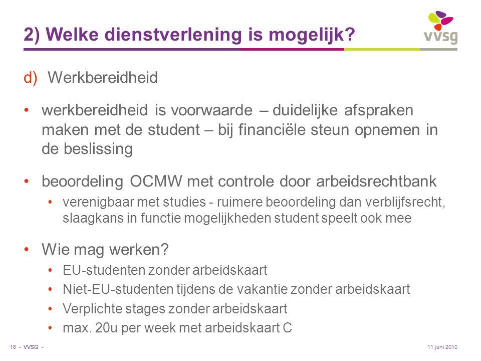 VVSG - 2) Welke dienstverlening is mogelijk? d)Werkbereidheid •werkbereidheid is voorwaarde – duidelijke afspraken maken met de student – bij financië