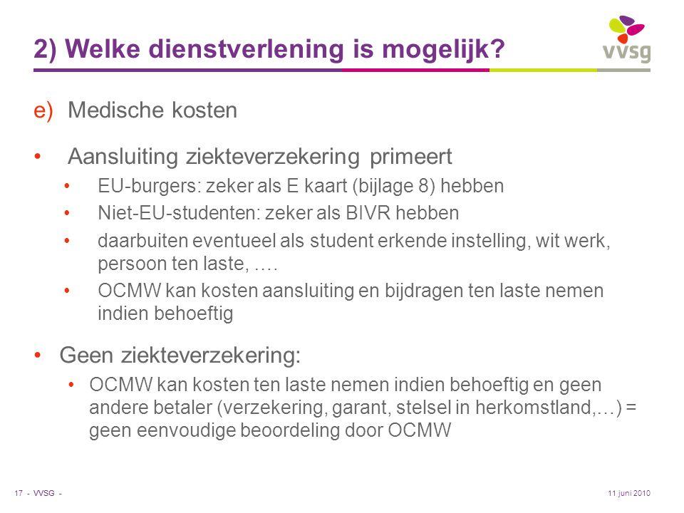 VVSG - 2) Welke dienstverlening is mogelijk? e)Medische kosten •Aansluiting ziekteverzekering primeert •EU-burgers: zeker als E kaart (bijlage 8) hebb