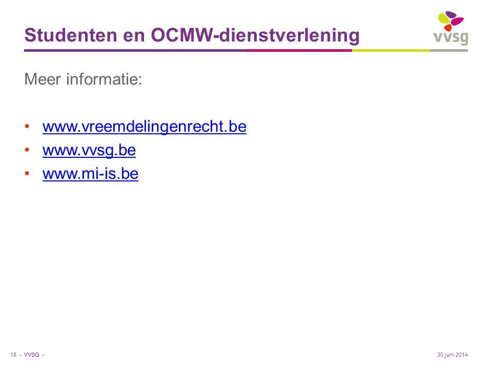 VVSG - Studenten en OCMW-dienstverlening Meer informatie: •www.vreemdelingenrecht.bewww.vreemdelingenrecht.be •www.vvsg.bewww.vvsg.be •www.mi-is.bewww.mi-is.be 18 -30 juni 2014