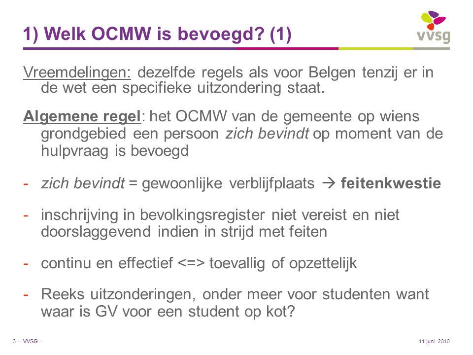 VVSG - 1) Welk OCMW is bevoegd? (1) Vreemdelingen: dezelfde regels als voor Belgen tenzij er in de wet een specifieke uitzondering staat. Algemene reg