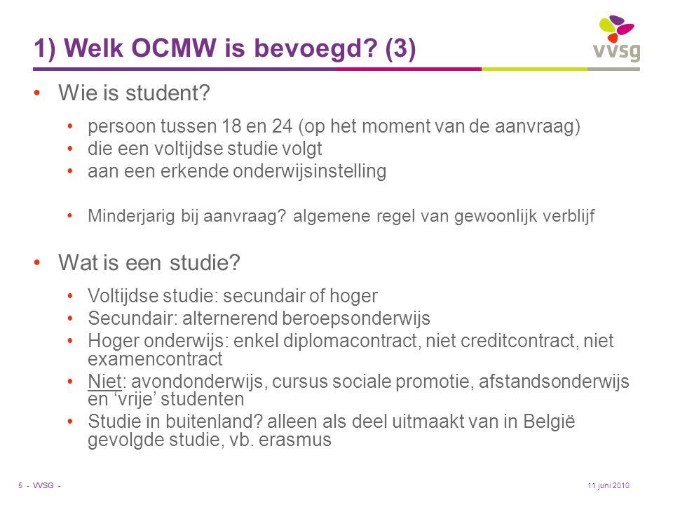 VVSG - 1) Welk OCMW is bevoegd? (3) •Wie is student? •persoon tussen 18 en 24 (op het moment van de aanvraag) •die een voltijdse studie volgt •aan een