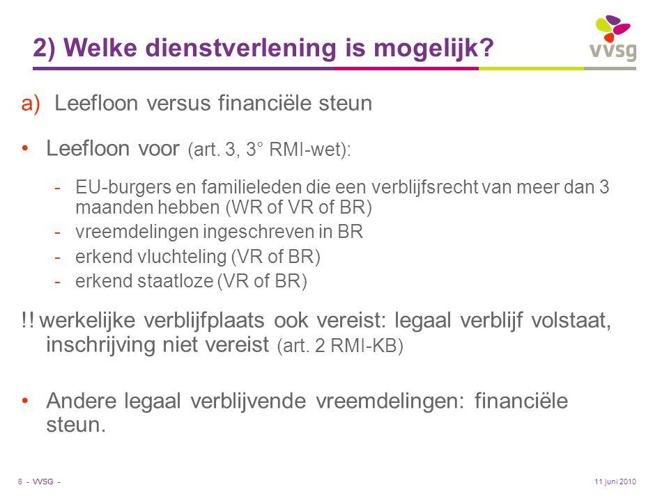 VVSG - 2) Welke dienstverlening is mogelijk? a)Leefloon versus financiële steun •Leefloon voor (art. 3, 3° RMI-wet): -EU-burgers en familieleden die e
