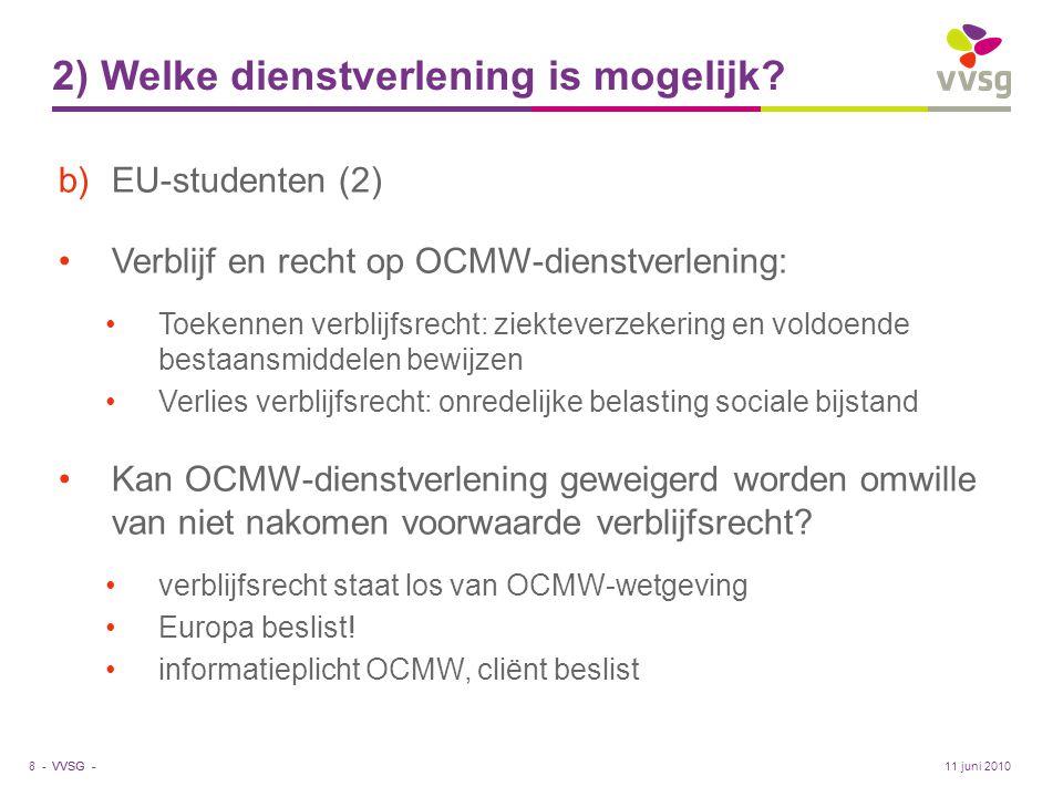 VVSG - 2) Welke dienstverlening is mogelijk? b)EU-studenten (2) •Verblijf en recht op OCMW-dienstverlening: •Toekennen verblijfsrecht: ziekteverzekeri
