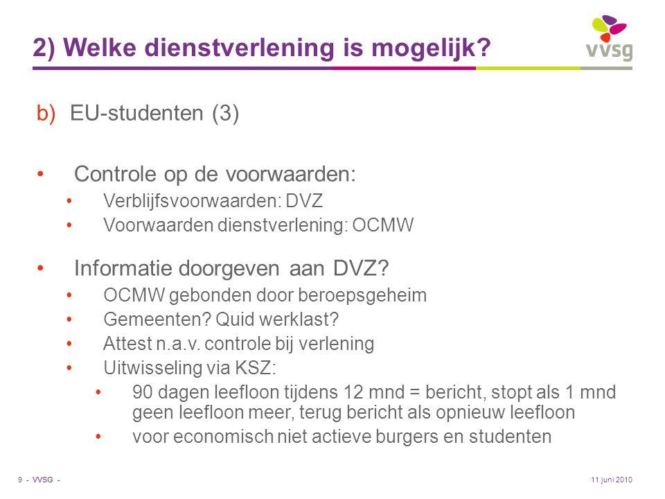 VVSG - 2) Welke dienstverlening is mogelijk? b)EU-studenten (3) •Controle op de voorwaarden: •Verblijfsvoorwaarden: DVZ •Voorwaarden dienstverlening:
