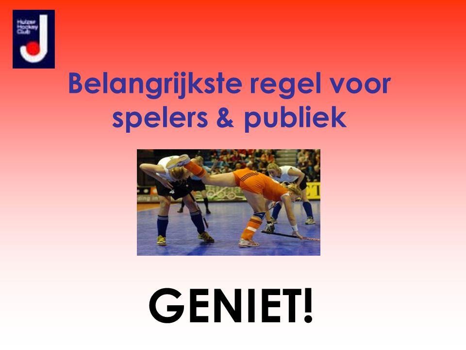 Belangrijkste regel voor spelers & publiek GENIET!