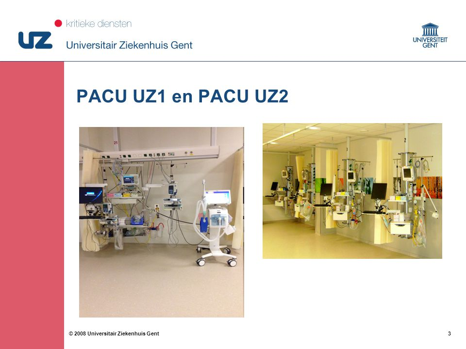 4 4© 2008 Universitair Ziekenhuis Gent PACU-design van het UZ Gent Het Chirurgisch Dagcentrum bevindt zich vlak naast PACU UZ1