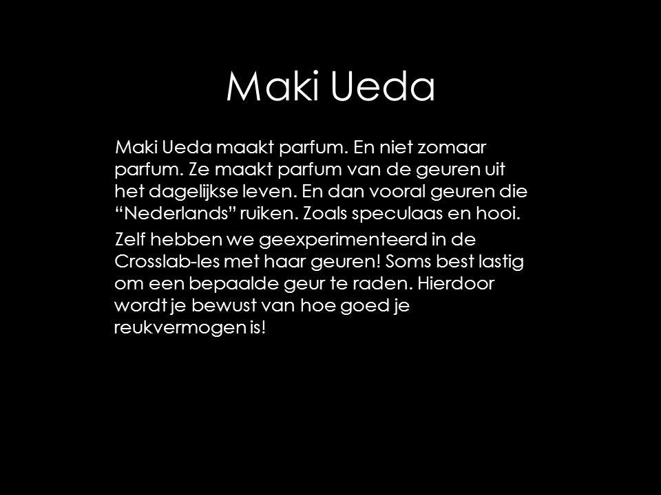 """Maki Ueda Maki Ueda maakt parfum. En niet zomaar parfum. Ze maakt parfum van de geuren uit het dagelijkse leven. En dan vooral geuren die """"Nederlands"""""""