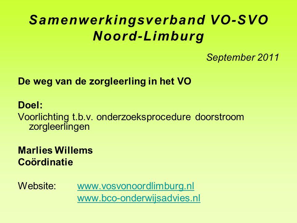 Samenwerkingsverband VO-SVO Noord-Limburg September 2011 De weg van de zorgleerling in het VO Doel: Voorlichting t.b.v. onderzoeksprocedure doorstroom