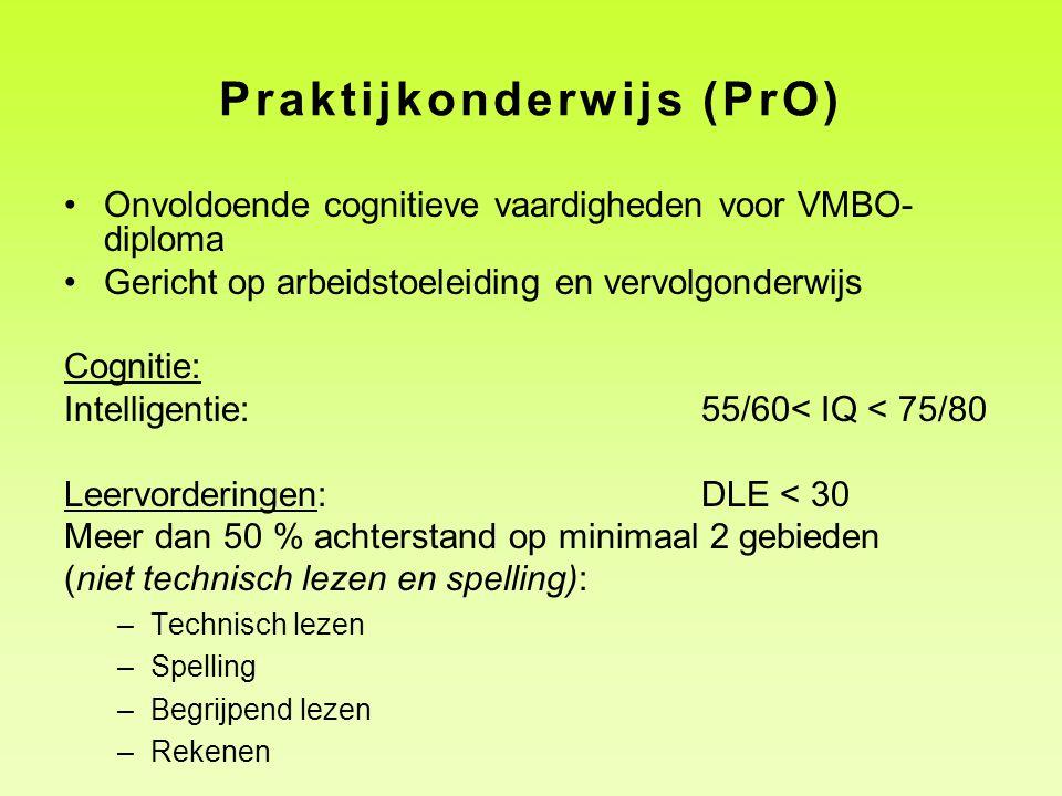 Praktijkonderwijs (PrO) •Onvoldoende cognitieve vaardigheden voor VMBO- diploma •Gericht op arbeidstoeleiding en vervolgonderwijs Cognitie: Intelligen