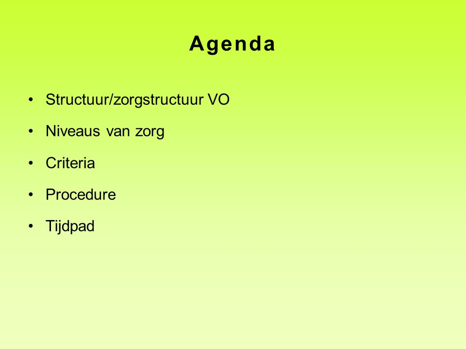 Agenda •Structuur/zorgstructuur VO •Niveaus van zorg •Criteria •Procedure •Tijdpad
