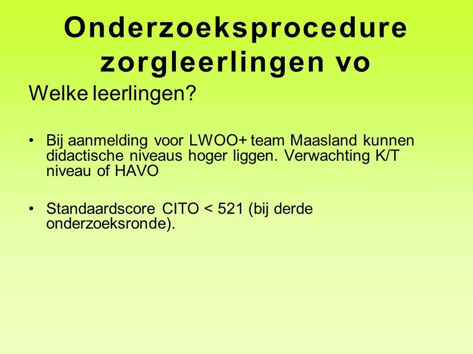 Onderzoeksprocedure zorgleerlingen vo Welke leerlingen? •Bij aanmelding voor LWOO+ team Maasland kunnen didactische niveaus hoger liggen. Verwachting