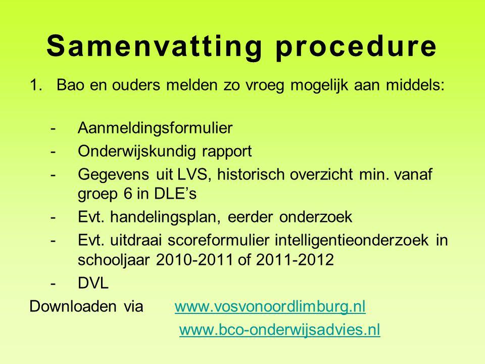 Samenvatting procedure 1.Bao en ouders melden zo vroeg mogelijk aan middels: -Aanmeldingsformulier -Onderwijskundig rapport -Gegevens uit LVS, histori