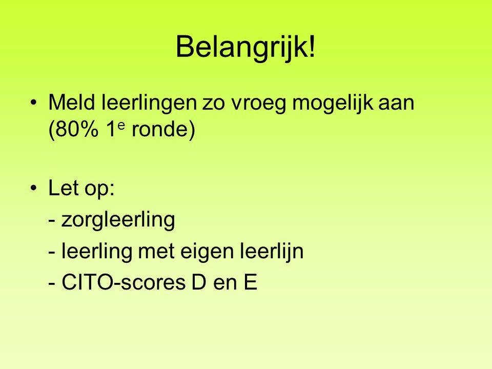 Belangrijk! •Meld leerlingen zo vroeg mogelijk aan (80% 1 e ronde) •Let op: - zorgleerling - leerling met eigen leerlijn - CITO-scores D en E