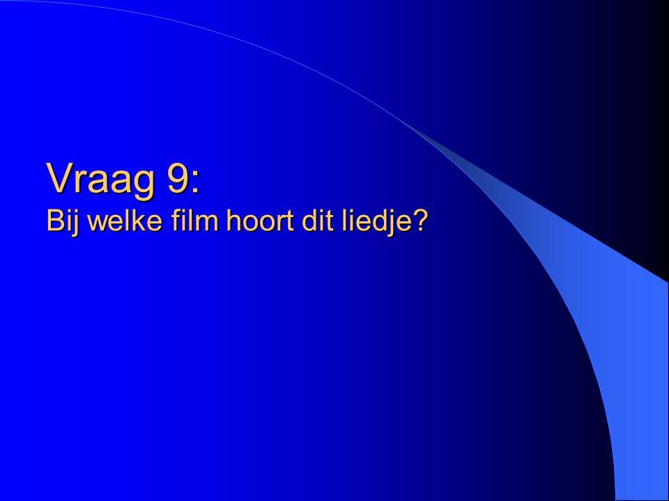 Vraag 9: Bij welke film hoort dit liedje?