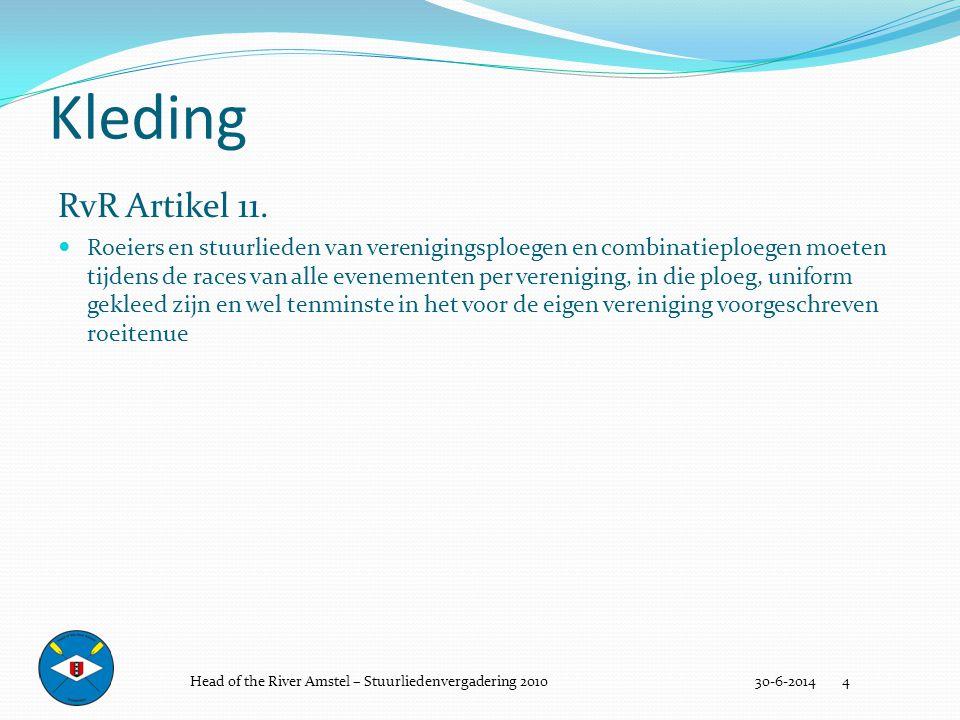 Kleding 30-6-2014 4 RvR Artikel 11.  Roeiers en stuurlieden van verenigingsploegen en combinatieploegen moeten tijdens de races van alle evenementen
