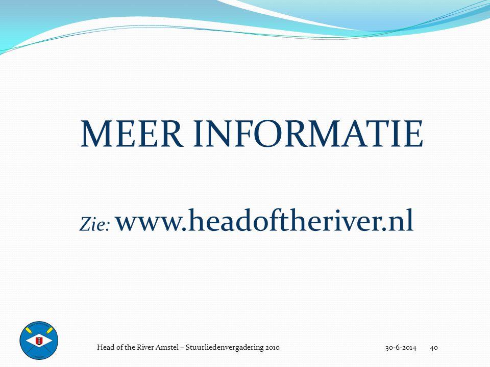 30-6-2014 40 MEER INFORMATIE Zie: www.headoftheriver.nl Head of the River Amstel – Stuurliedenvergadering 2010