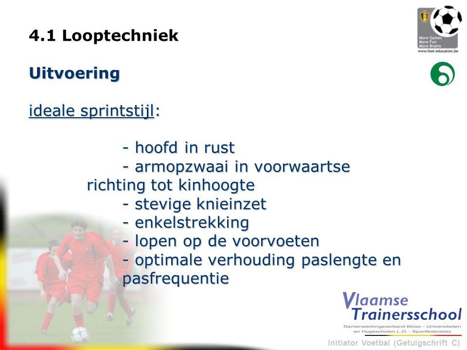 Initiator Voetbal (Getuigschrift C) Uitvoering ideale sprintstijl: - hoofd in rust - armopzwaai in voorwaartse richting tot kinhoogte - stevige kniein