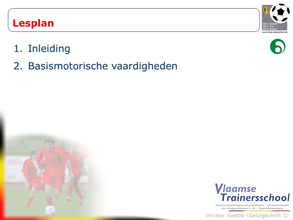Initiator Voetbal (Getuigschrift C) RUIMTEPERCEPTIE RUIMTEPERCEPTIE  Plaats  richting  richting  afstand  afstand  opstelling  opstelling TIJDSPERCEPTIE  timing