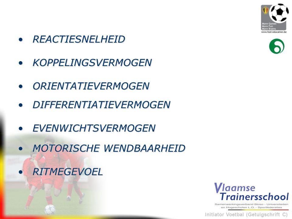 Initiator Voetbal (Getuigschrift C) •REACTIESNELHEID •KOPPELINGSVERMOGEN •ORIENTATIEVERMOGEN •DIFFERENTIATIEVERMOGEN •EVENWICHTSVERMOGEN •MOTORISCHE W