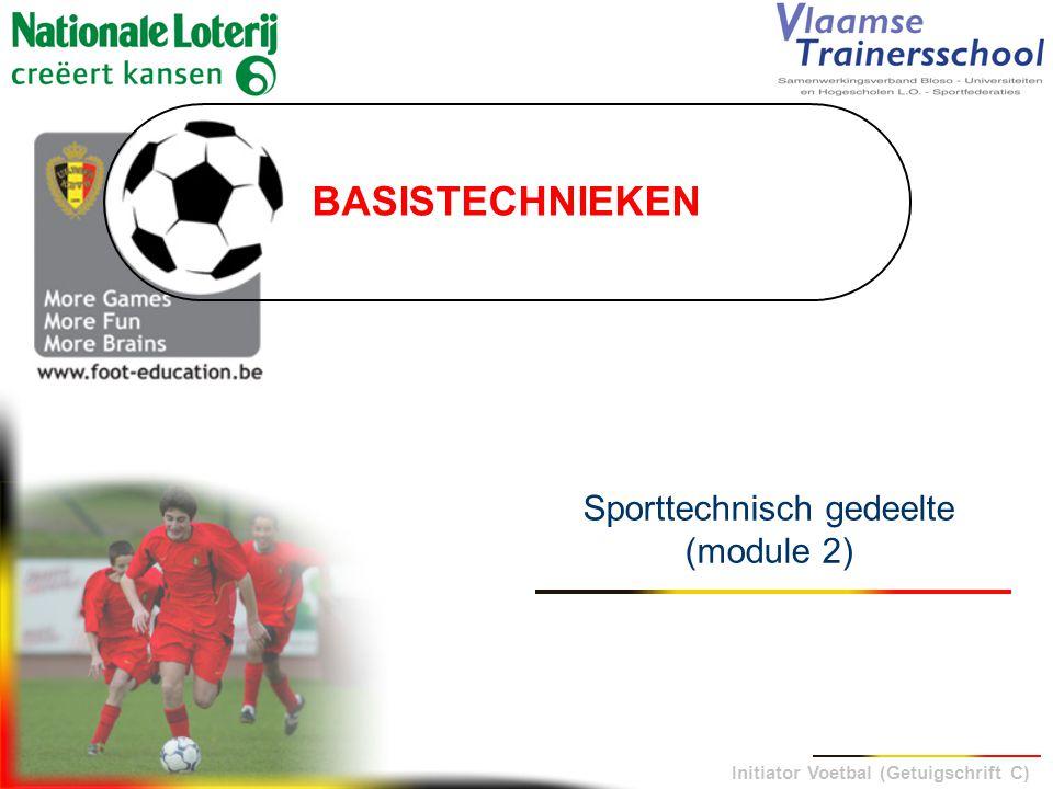 Initiator Voetbal (Getuigschrift C) BASISTECHNIEKEN Sporttechnisch gedeelte (module 2)