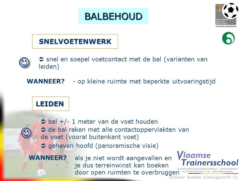 Initiator Voetbal (Getuigschrift C) SNELVOETENWERK - op kleine ruimte met beperkte uitvoeringstijdWANNEER?  BALBEHOUD  bal +/- 1 meter van de voet