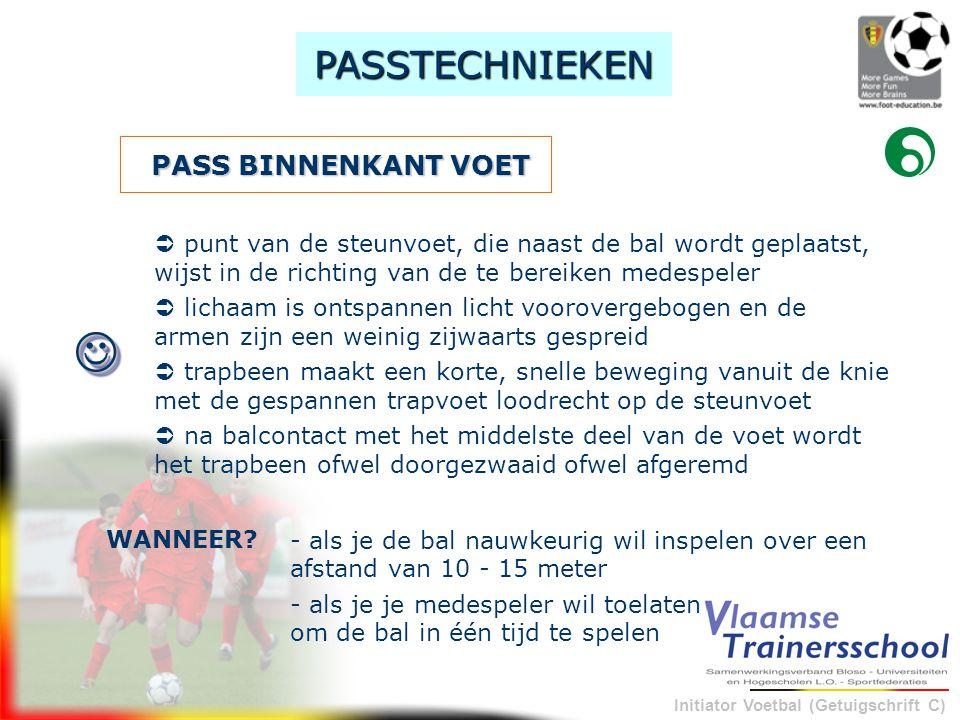 Initiator Voetbal (Getuigschrift C) PASS BINNENKANT VOET - als je de bal nauwkeurig wil inspelen over een afstand van 10 - 15 meter WANNEER? PASSTECHN