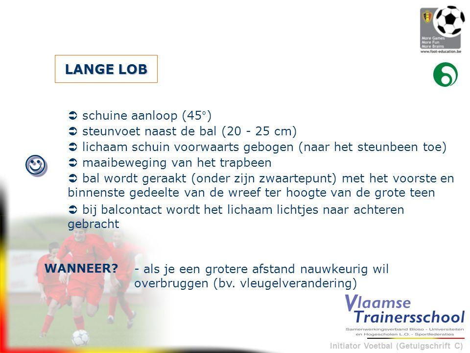 Initiator Voetbal (Getuigschrift C) LANGE LOB - als je een grotere afstand nauwkeurig wil overbruggen (bv. vleugelverandering) WANNEER?   steunvoet