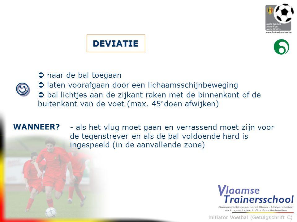 Initiator Voetbal (Getuigschrift C) DEVIATIE - als het vlug moet gaan en verrassend moet zijn voor de tegenstrever en als de bal voldoende hard is ing