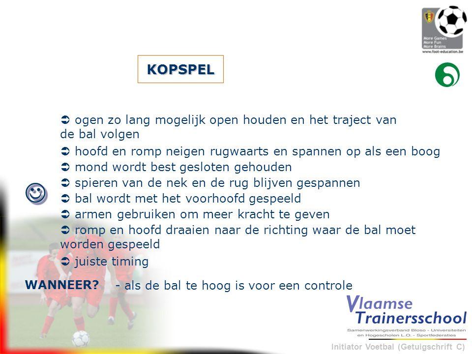 Initiator Voetbal (Getuigschrift C) KOPSPEL - als de bal te hoog is voor een controleWANNEER?   ogen zo lang mogelijk open houden en het traject va