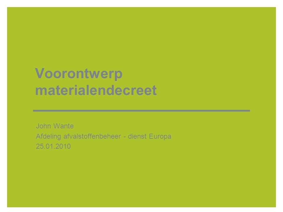 Voorontwerp materialendecreet John Wante Afdeling afvalstoffenbeheer - dienst Europa 25.01.2010