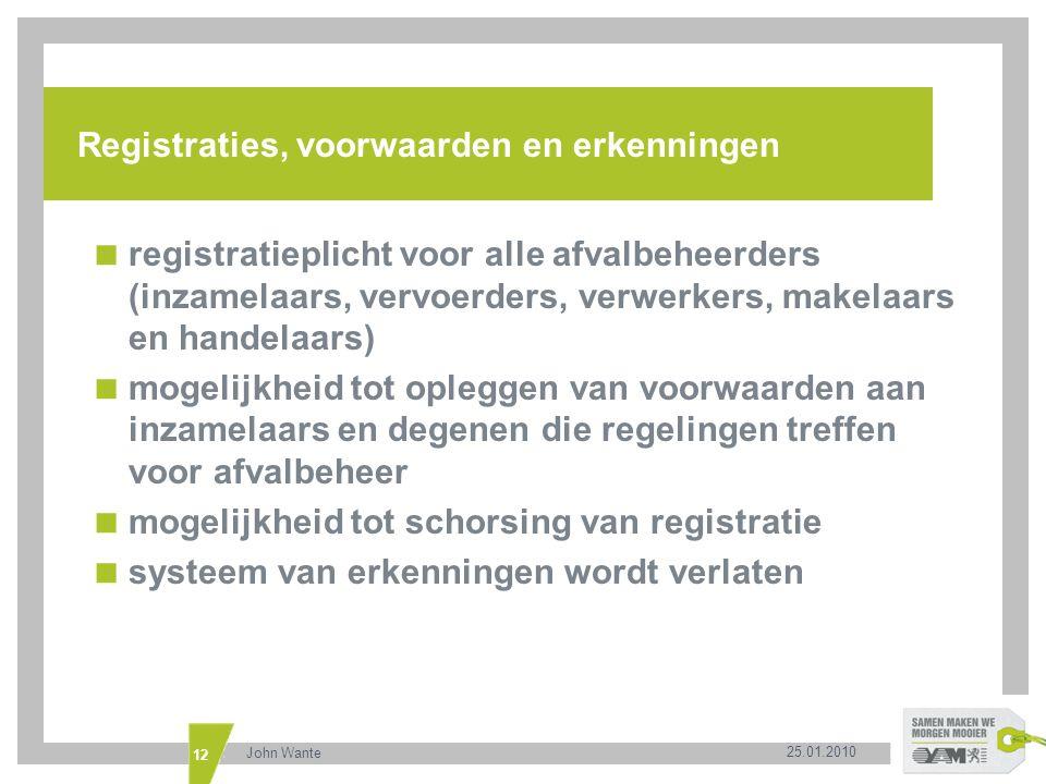 25.01.2010 John Wante 12 Registraties, voorwaarden en erkenningen  registratieplicht voor alle afvalbeheerders (inzamelaars, vervoerders, verwerkers,