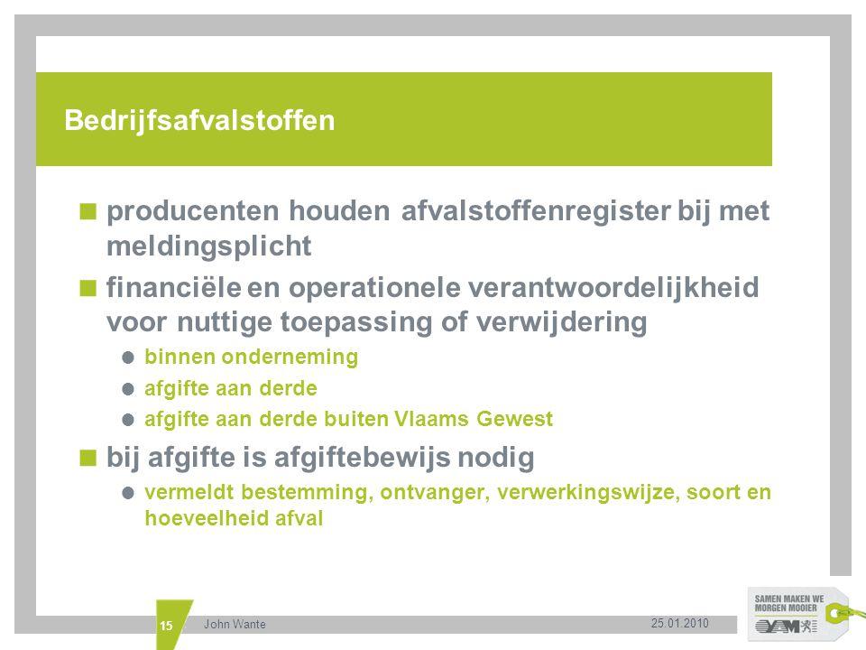 25.01.2010 John Wante 15 Bedrijfsafvalstoffen  producenten houden afvalstoffenregister bij met meldingsplicht  financiële en operationele verantwoor