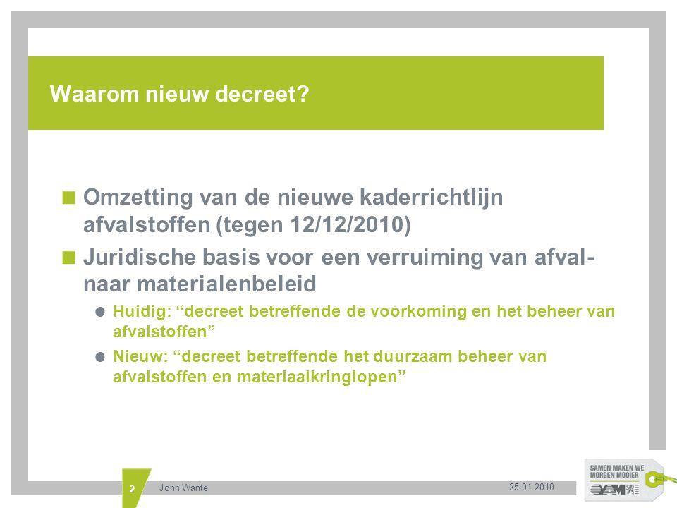 John Wante 2 Waarom nieuw decreet?  Omzetting van de nieuwe kaderrichtlijn afvalstoffen (tegen 12/12/2010)  Juridische basis voor een verruiming van