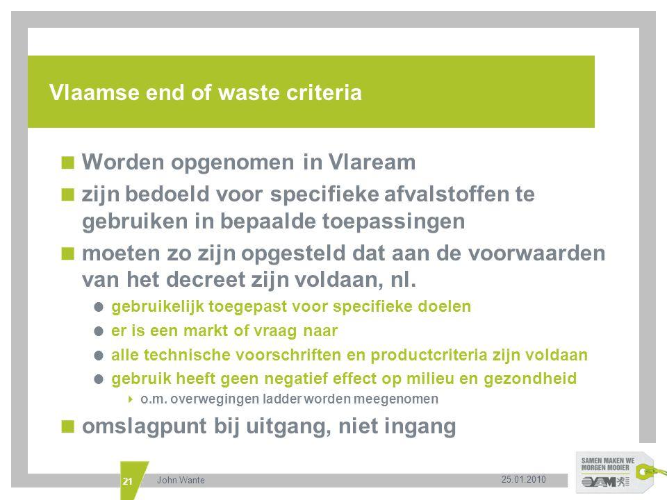 25.01.2010 John Wante 21 Vlaamse end of waste criteria  Worden opgenomen in Vlaream  zijn bedoeld voor specifieke afvalstoffen te gebruiken in bepaa