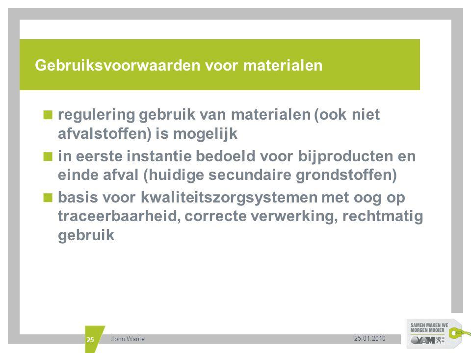 25.01.2010 John Wante 25 Gebruiksvoorwaarden voor materialen  regulering gebruik van materialen (ook niet afvalstoffen) is mogelijk  in eerste insta