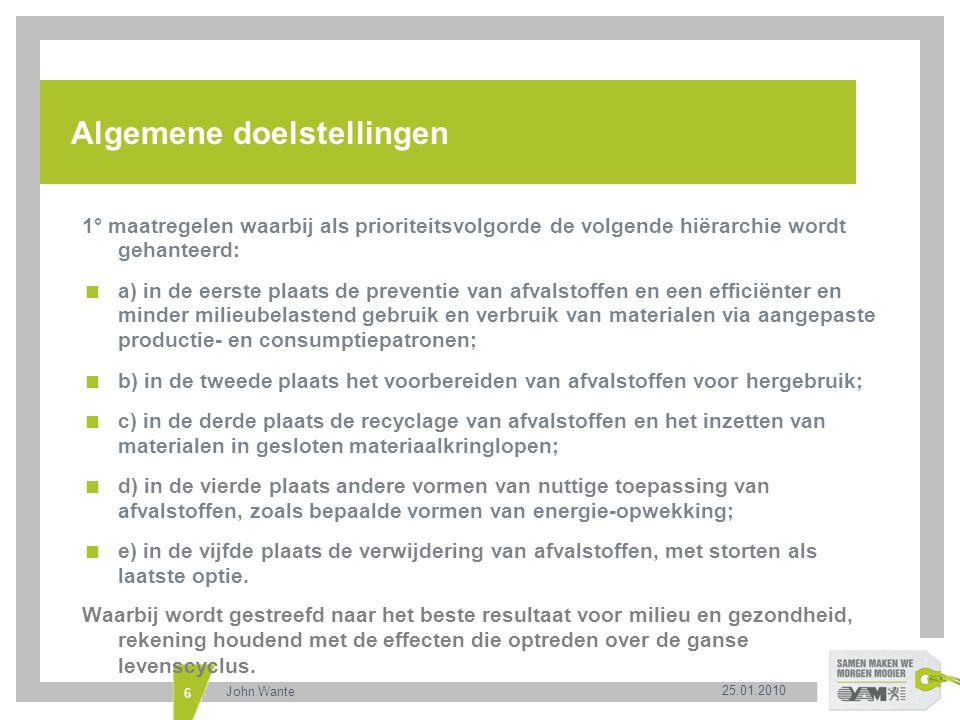 25.01.2010 John Wante 6 Algemene doelstellingen 1° maatregelen waarbij als prioriteitsvolgorde de volgende hiërarchie wordt gehanteerd:  a) in de eer