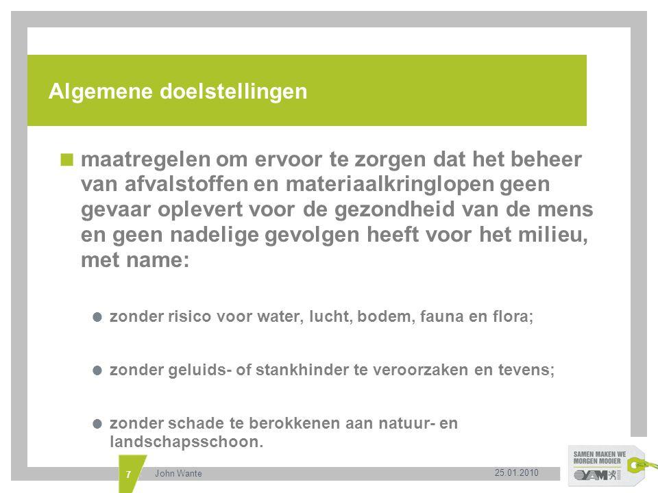 25.01.2010 John Wante 8 Hiërarchie en afwijkingen erop  Hiërarchie is een verplichting voor de Vlaamse overheid  gemotiveerde afwijking mogelijk op basis van levenscyclusdenken  houdt rekening met ecologische, economische en sociale overwegingen  motivatie op advies van de OVAM, bijgestaan door een overlegplatform  onafhankelijke wetenschappelijke studies