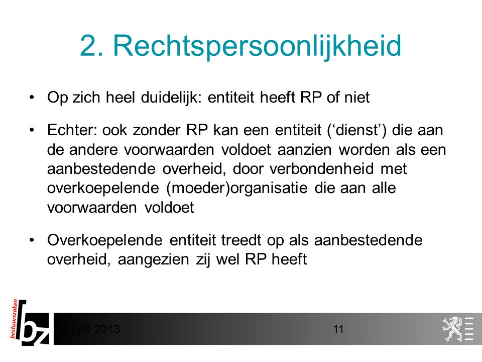 8 juni 201311 2. Rechtspersoonlijkheid •Op zich heel duidelijk: entiteit heeft RP of niet •Echter: ook zonder RP kan een entiteit ('dienst') die aan d